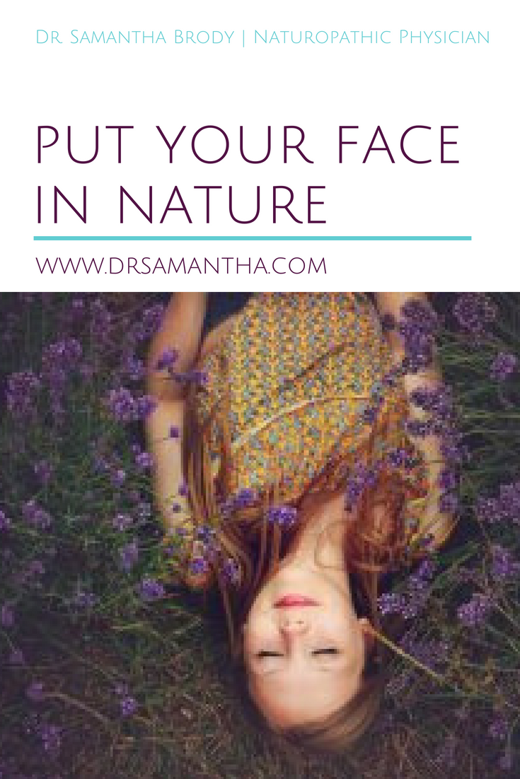 Put Your Face In Nature | The Dr. Samantha Blog