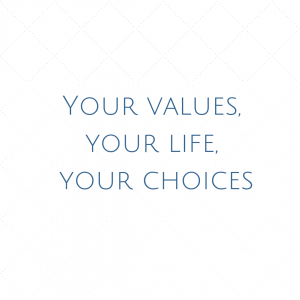 your values, your life, your choices.